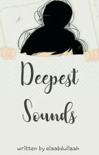 Deepest Sounds [3/3 END] by elaabdullaah