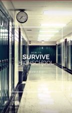How to survive High School!  by Shark_L0Ver