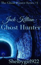 Jack Killian : Ghost Hunter (COMPLETED) by shelbygirl922