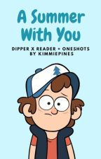 A Summer With You『Dipper x Reader + Oneshots!』«NEED REQUESTS!» by KimmiePines