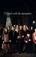 Friends with the Marauders  {Un Hold}  by Juulxxxx