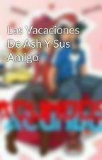 Las Vacaciones De Ash Y Sus Amigo by facundo92