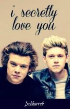 I Secretly Love You (Narry) by fxckharreh
