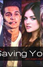 Saving You (an asim azhar fan-fic) by MahaBarry