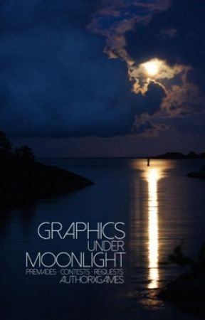 Graphics Under Moonlight - Premades • Requests • Contests - by AuthorXGames