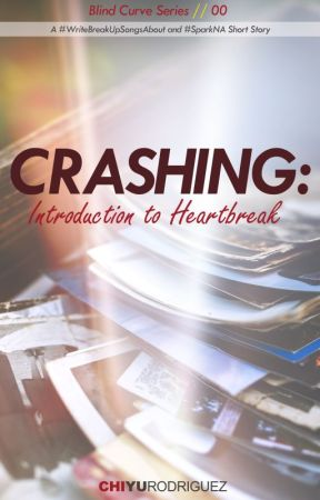CRASHING: Introduction to Heartbreak by chiyurodriguez