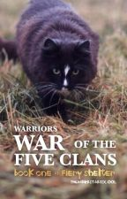 War of the Five Clans: Book 1: Fiery Shelter by thunderstariscool7