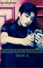 Painful Words  (BTS/Bangtan JUNGKOOK FF) (Book 2) by SquishyHey