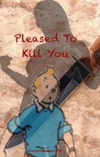 Pleased To Kill You by TheAwesomestOfSauces