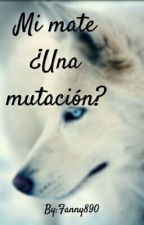 Mi Mate,¿una Mutación? by Fanny890