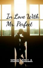 In Love With Mr. Perfect ( On Hold ) by miss_cilla