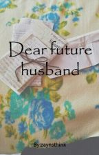 Dear future husband by zaynsthink