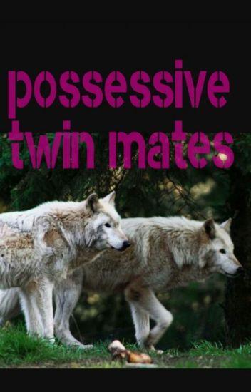 Possessive twin Mates