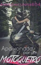 Apaixonada Por Um Motoqueiro (História concluída) by Amandacunha654