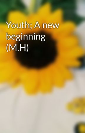 Youth; A new beginning (M.H) by Melika_amnte