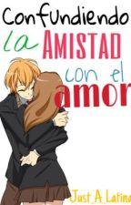 Confundiendo la amistad con el amor. by Just_A_Latina