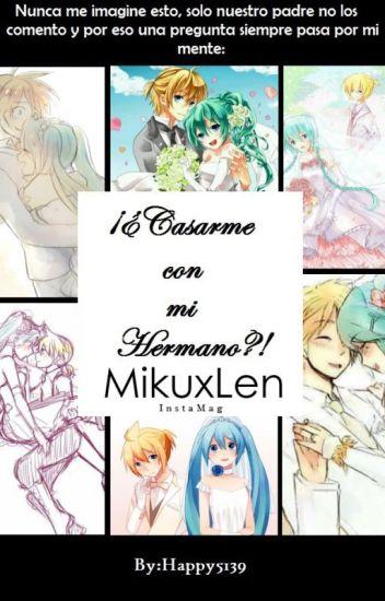¡¿Casarme con mi Hermano?! © (MikuxLen)