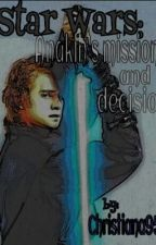 Star Wars: Anakin's Mission and Decision. by Chris_Cross_