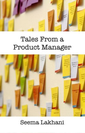 Tales from a Product Manager by SeemaLakhani