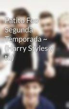 Patito Feo Segunda Temporada ~ (Harry Styles y tu) by LuDirectioner