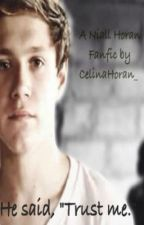 "He said, ""Trust me."" - Niall Horan Fanfic by savingclifford"