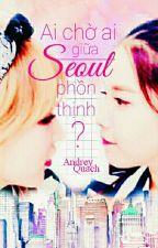 >> MoonSun: Ai Chờ Ai Giữa Seoul Phồn Thịnh? [EDITING] by qmt_tmp