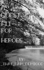 A Quest Fit For Demigods by _that_dam_demigod_