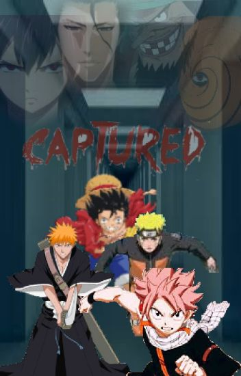 Bleach/Fairy Tail/One Piece/Naruto) Captured