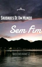 Saudades De Um Mundo Sem Fim by Naoseimeunome321