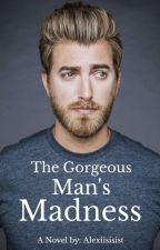 The Gorgeous Man Madness (COMPLETED) by alexiisisist