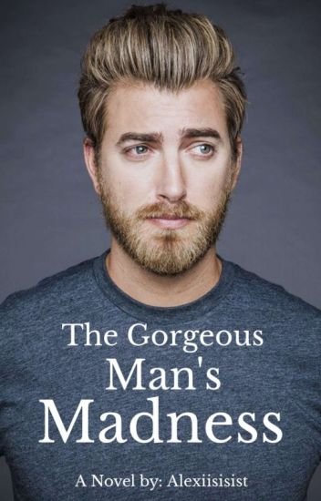 The Gorgeous Man Madness (COMPLETED)