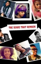 The Scars That Remain(MB Fan Fiction) by loveyoutoomuch_9999