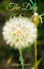 The Day I Smiled by KatelynBrooke523