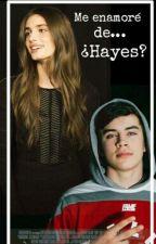Me enamoré de... ¿Hayes? by weswilkmc