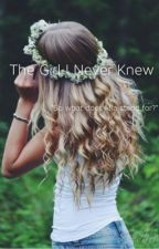 The Girl I Never Knew by Jordan_Horan01