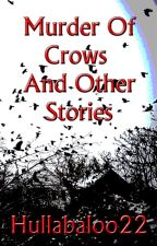 Murder Of Crows And Other Stories by hullabaloo22