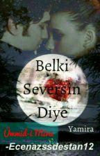Belki Seversin Diye by Ecenazssdestan12