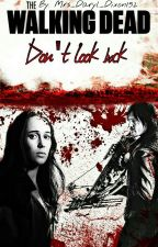 The Walking Dead||Don't look back (Daryl Dixon FF) by Mrs_Daryl_Dixon152