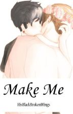 Make Me (Phanfiction) by HisBlackBrokenWings