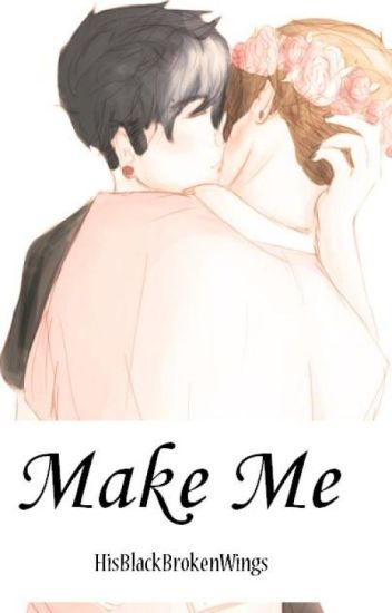Make Me (Phanfiction)