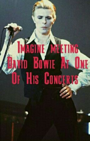 Imagine meeting David Bowie At One Of His Concerts by badwolfbarks12345
