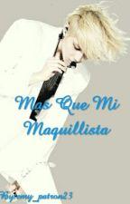 Mas Que Mi Maquillista by Chicalinda_