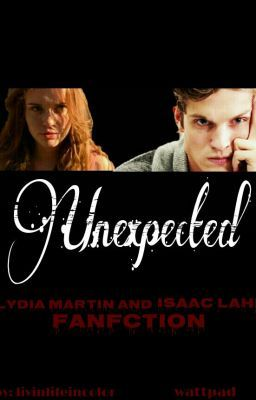 Unexpected, A Lydia Martin & Isaac Lahey FanFic