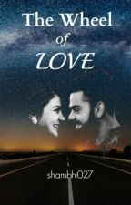 The Wheel Of Love ( A Virat Kohli Fanfiction) by JerseyNo18