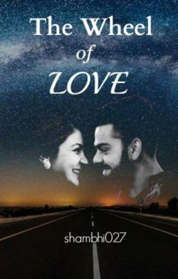 The Wheel Of Love ( A Virat Kohli Fanfiction)