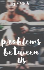 Problems Between Us by iiEllieh