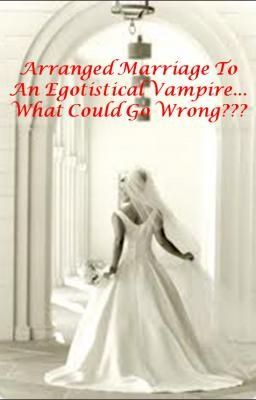 Arranged marriage to an egotistical vampire... What could go wrong?? (SYTYCW)
