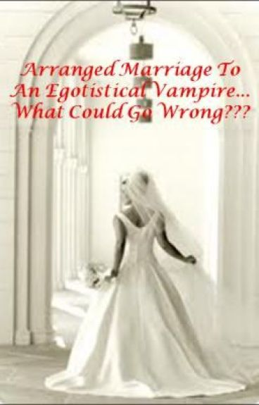 Arranged marriage to an egotistic vampire... What could go wrong??