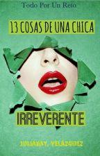 13 COSAS DE UNA CHICA IRREVERENTE by Juliana_velazquez