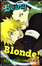 Being Blonde! (Naruto Fanfic/ShikaNaru) by DarkWolf991